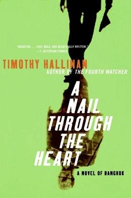 Book A Nail Through The Heart: A Novel of Bangkok by Timothy Hallinan