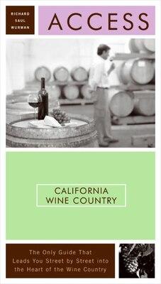 Book Access California Wine Country 8e by Richard Saul Wurman
