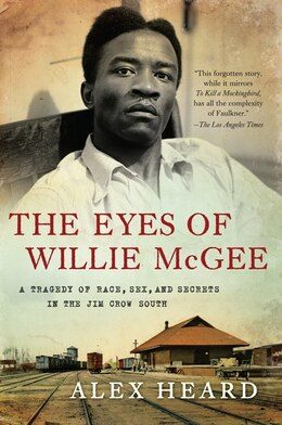 Book The Eyes Of Willie Mcgee: A Tragedy of Race, Sex, and Secrets in the Jim Crow South by Alex Heard