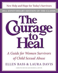 The Courage To Heal 4e: A Guide for Women Survivors of Child Sexual Abuse 20th Anniversary Edition
