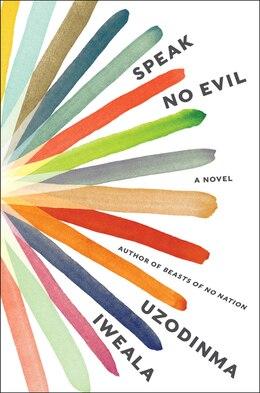 Book Speak No Evil: A Novel by Uzodinma Iweala