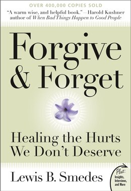 Book Forgive And Forget: Healing the Hurts We Don't Deserve by Lewis B. Smedes