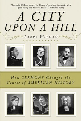 Book A City Upon A Hill: How Sermons Changed the Course of American History by Larry Witham