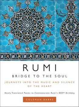 Book Rumi: Bridge To The Soul: Journeys into the Music and Silence of the Heart by Coleman Barks