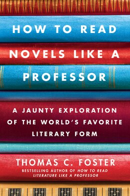 Book How To Read Novels Like A Professor: A Jaunty Exploration of the World's Favorite Literary… by Thomas C. Foster