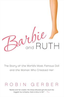Book Barbie and Ruth: The Story of the World's Most Famous Doll and the Woman Who Created Her by Robin Gerber