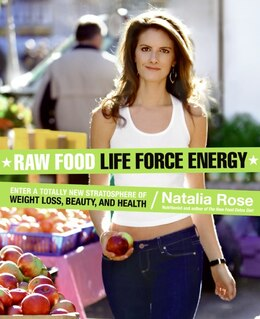 Book Raw Food Life Force Energy: Enter a Totally New Stratosphere of Weight Loss, Beauty, and Health by Natalia Rose