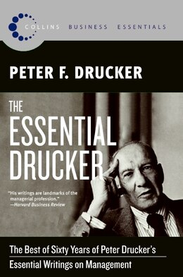 Book The Essential Drucker: The Best of Sixty Years of Peter Drucker's Essential Writings on Management by Peter F. Drucker