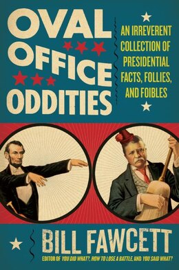 Book Oval Office Oddities: An Irreverent Collection of Presidential Facts, Follies, and Foibles by Bill Fawcett