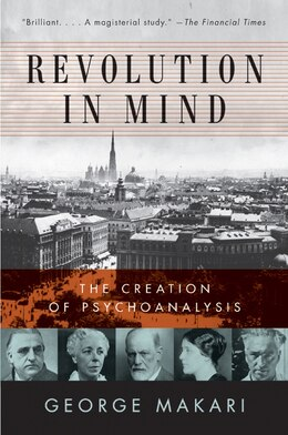 Book Revolution In Mind: The Creation of Psychoanalysis by George Makari