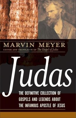 Book Judas: The Definitive Collection of Gospels and Legends About the Infamous Apostle of Jesus by Marvin W. Meyer