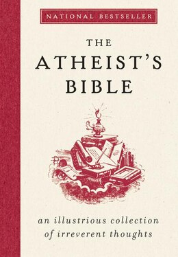 Book The Atheist's Bible: An Illustrious Collection of Irreverent Thoughts by Joan Konner