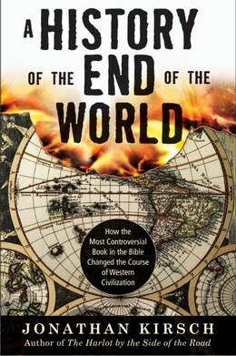 Book A History Of The End Of The World: How the Most Controversial Book in the Bible Changed the Course… by Jonathan Kirsch