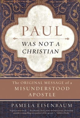 Book Paul Was Not A Christian: The Original Message of a Misunderstood Apostle by Pamela Eisenbaum