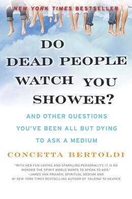 Book Do Dead People Watch You Shower?: And Other Questions You've Been All but Dying to Ask a Medium by Concetta Bertoldi