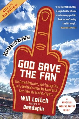 Book God Save The Fan: How steroid hypocrites, soul-sucking suits, and a Worldwide Leader not named Bush… by Will Leitch