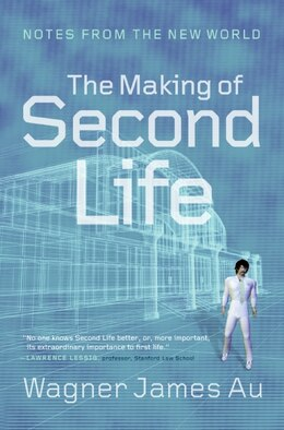 Book The Making Of Second Life: Notes from the New World by Wagner James Au