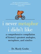 I Never Metaphor I Didn't Like: A Comprehensive Compilation of History's Greatest Analogies…