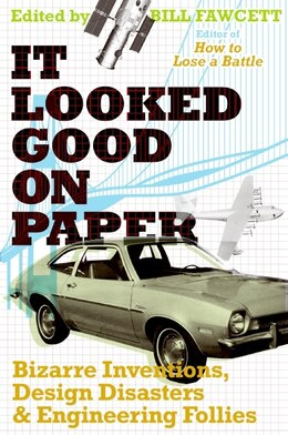 Book It Looked Good On Paper: Bizarre Inventions, Design Disasters, and Engineering Follies by Bill Fawcett
