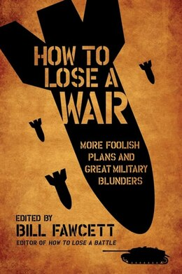 Book How To Lose A War: More Foolish Plans and Great Military Blunders by Bill Fawcett