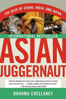 Book Asian Juggernaut: The Rise of China, India, and Japan by Brahma Chellaney