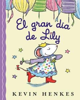 Book El Gran día de Lily: El gran dia de Lily by Kevin Henkes