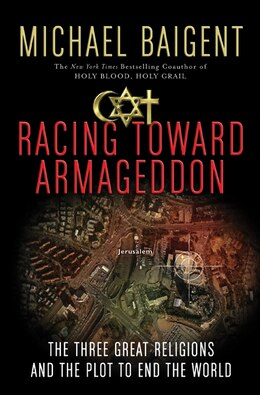 Book Racing Toward Armageddon: The Three Great Religions and the Plot to End the World by Michael Baigent