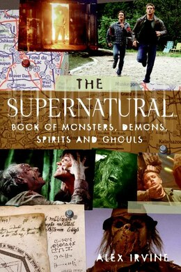 "Book The ""supernatural"" Book Of Monsters, Spirits, Demons, And Ghouls by Alex Irvine"