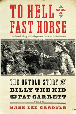 Book To Hell On A Fast Horse: The Untold Story of Billy the Kid and Pat Garrett by Mark Lee Gardner