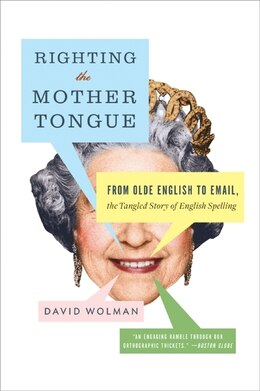 Book Righting The Mother Tongue: From Olde English to Email, the Tangled Story of English Spelling by David Wolman