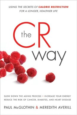 Book The Cr Way: Using the Secrets of Calorie Restriction for a Longer, Healthier Life by Paul Mcglothin
