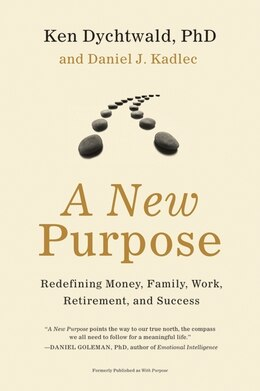 Book A New Purpose: Redefining Money, Family, Work, Retirement, and Success by Ken, Phd Dychtwald