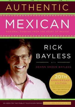 Book Authentic Mexican 20th Anniversary Ed: Regional Cooking from the Heart of Mexico by Rick Bayless