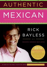 Authentic Mexican 20th Anniversary Ed: Regional Cooking from the Heart of Mexico