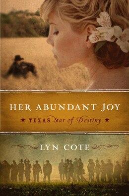 Book Her Abundant Joy (texas: Star Of Destiny, Book 3): A Novel by Lyn Cote