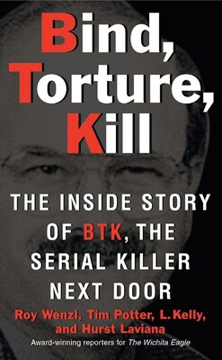 Book Bind, Torture, Kill: The Inside Story Of Btk, The Serial Killer Next Door by Roy Wenzl