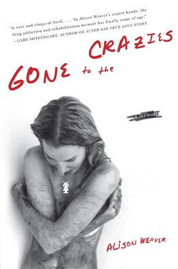 Book Gone To The Crazies: A Memoir by Alison Weaver