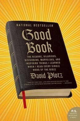 Book Good Book: The Bizarre, Hilarious, Disturbing, Marvelous, and Inspiring Things I Learned When I… by David Plotz