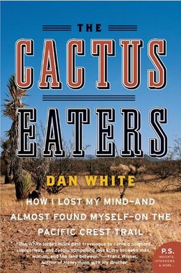 Book The Cactus Eaters: How I Lost My Mind—and Almost Found Myself—on the Pacific Crest Trail by Dan White