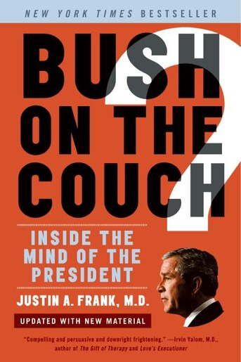 Bush On The Couch Rev Ed: Inside the Mind of the President by Justin A. Frank
