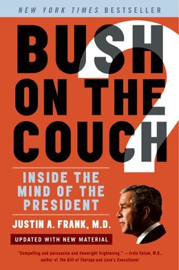 Book Bush On The Couch Rev Ed: Inside the Mind of the President by Justin A., M.d. Frank