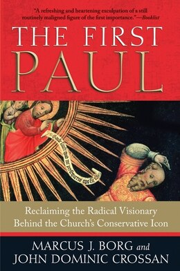 Book The First Paul: Reclaiming the Radical Visionary Behind the Church's Conservative Icon by Marcus J. Borg