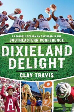 Book Dixieland Delight: A Football Season on the Road in the Southeastern Conference by Clay Travis