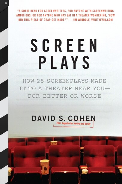 Screen Plays: How 25 Screenplays Made It to a Theater Near You--for Better or Worse by David S. Cohen
