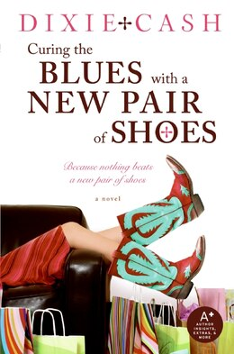 Book Curing The Blues With A New Pair Of Shoes by Dixie Cash