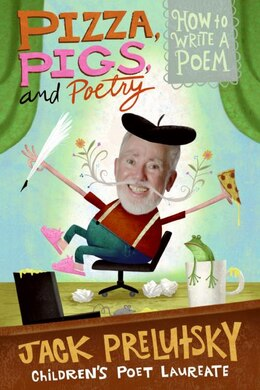 Book Pizza, Pigs, And Poetry: How to Write a Poem by Jack Prelutsky