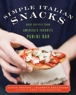 Book Simple Italian Snacks: More Recipes from America's Favorite Panini Bar by Jason Denton