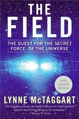 Book The Field Updated Ed: The Quest for the Secret Force of the Universe by Lynne Mctaggart