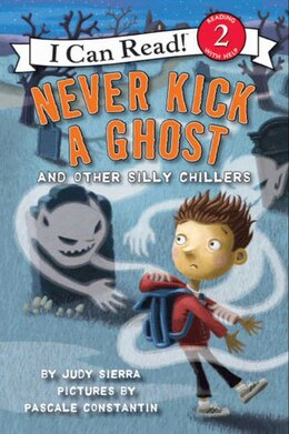 Book Never Kick a Ghost and Other Silly Chillers by Judy Sierra
