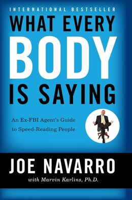 Book What Every Body Is Saying: An Ex-FBI Agent's Guide to Speed-Reading People by Joe Navarro